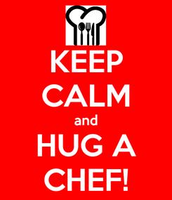 Poster: KEEP CALM and HUG A CHEF!