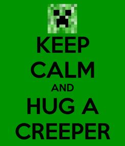 Poster: KEEP CALM AND HUG A CREEPER