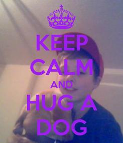 Poster: KEEP CALM AND HUG A DOG