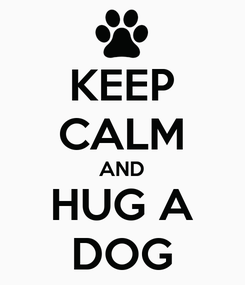 Poster: KEEP CALM AND HUG A DOG