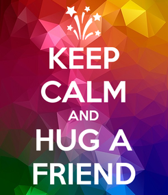 Poster: KEEP CALM AND HUG A FRIEND