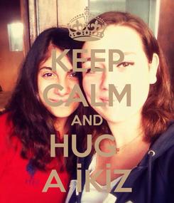 Poster: KEEP CALM AND HUG  A İKİZ