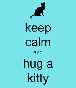 Poster: keep calm and hug a kitty