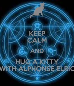 Poster: KEEP CALM AND HUG A KITTY WITH ALPHONSE ELRIC