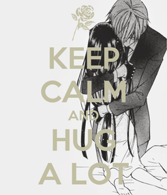Poster: KEEP CALM AND HUG A LOT