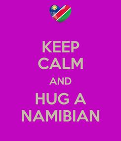 Poster: KEEP CALM AND HUG A NAMIBIAN