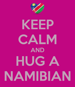 Poster: KEEP CALM AND HUG A NAMIBIAN