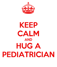 Poster: KEEP CALM AND HUG A PEDIATRICIAN