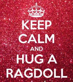 Poster: KEEP CALM AND HUG A RAGDOLL