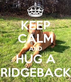 Poster: KEEP CALM AND HUG A RIDGEBACK