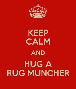 Poster: KEEP CALM AND HUG A RUG MUNCHER
