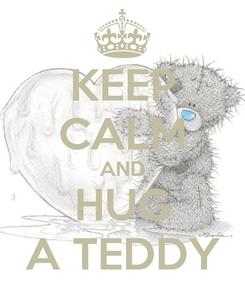 Poster: KEEP CALM AND HUG A TEDDY