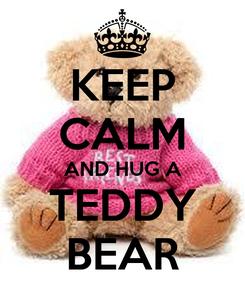 Poster: KEEP CALM AND HUG A TEDDY BEAR