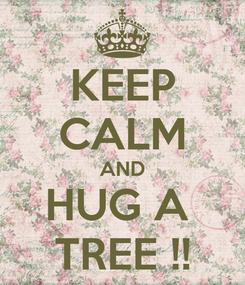 Poster: KEEP CALM AND HUG A  TREE !!
