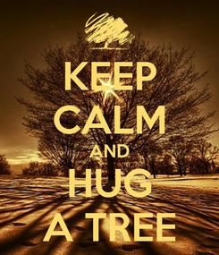 Poster: KEEP CALM AND HUG A TREE