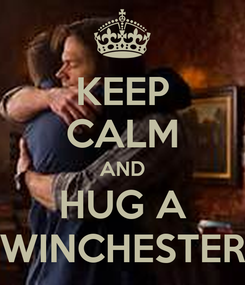 Poster: KEEP CALM AND HUG A WINCHESTER