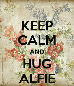 Poster: KEEP CALM AND HUG ALFIE