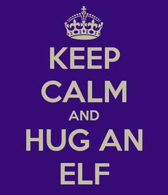 Poster: KEEP CALM AND HUG AN ELF