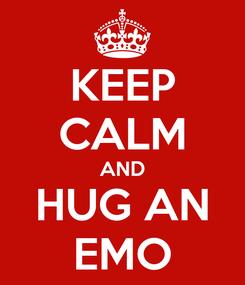 Poster: KEEP CALM AND HUG AN EMO
