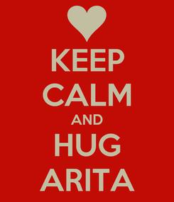 Poster: KEEP CALM AND HUG ARITA