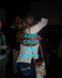 Poster: KEEP CALM AND HUG BOYD