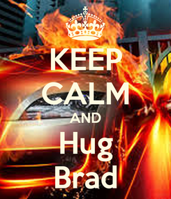 Poster: KEEP CALM AND Hug Brad