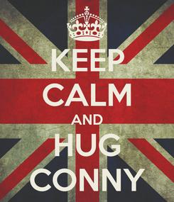 Poster: KEEP CALM AND HUG CONNY