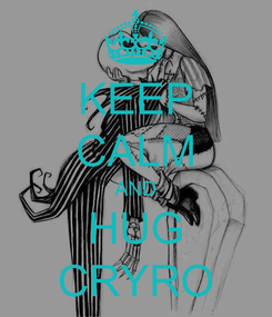 Poster: KEEP CALM AND HUG CRYRO
