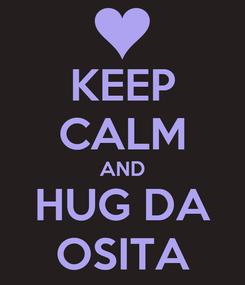 Poster: KEEP CALM AND HUG DA OSITA