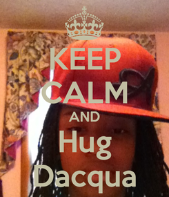 Poster: KEEP CALM AND Hug Dacqua