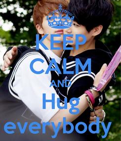 Poster: KEEP CALM AND Hug everybody