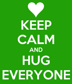 Poster: KEEP CALM AND HUG EVERYONE