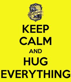 Poster: KEEP CALM AND HUG EVERYTHING