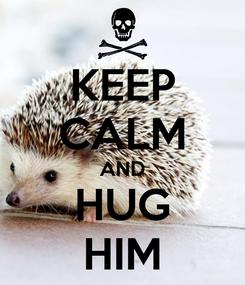 Poster: KEEP CALM AND HUG HIM