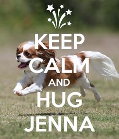 Poster: KEEP CALM AND HUG JENNA