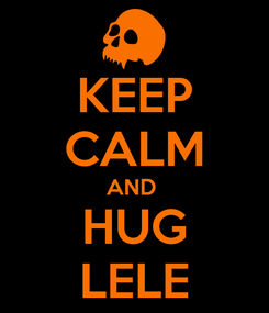 Poster: KEEP CALM AND  HUG LELE