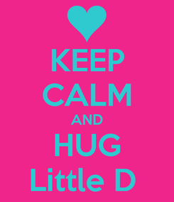 Poster: KEEP CALM AND HUG Little D