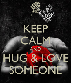 Poster: KEEP CALM AND HUG & LOVE SOMEONE