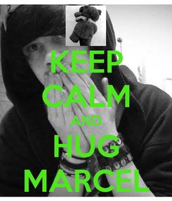 Poster: KEEP CALM AND HUG MARCEL