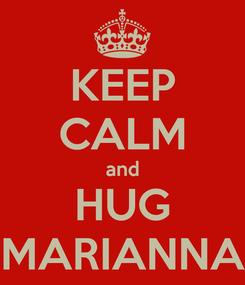 Poster: KEEP CALM and HUG MARIANNA