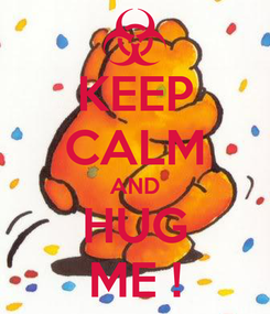 Poster: KEEP CALM AND HUG ME !