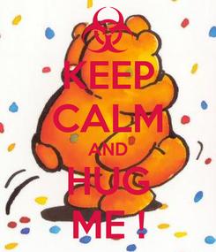 Poster: KEEP CALM AND HUG ME !