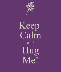 Poster: Keep  Calm and Hug Me!