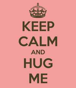 Poster: KEEP CALM AND HUG ME