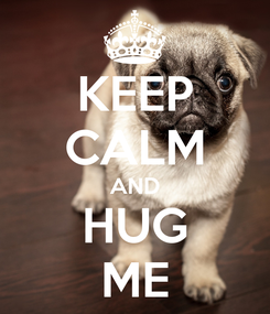 Poster: KEEP CALM AND HUG ME