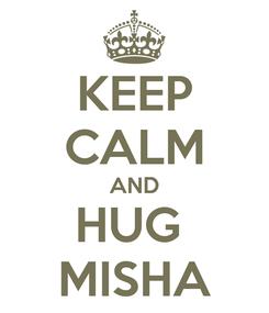 Poster: KEEP CALM AND HUG  MISHA