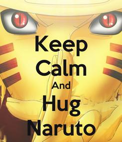 Poster: Keep Calm And Hug Naruto