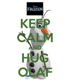 Poster: KEEP CALM AND HUG OLAF