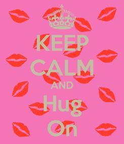 Poster: KEEP CALM AND Hug On