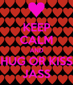 Poster: KEEP CALM AND HUG OR KISS JASS